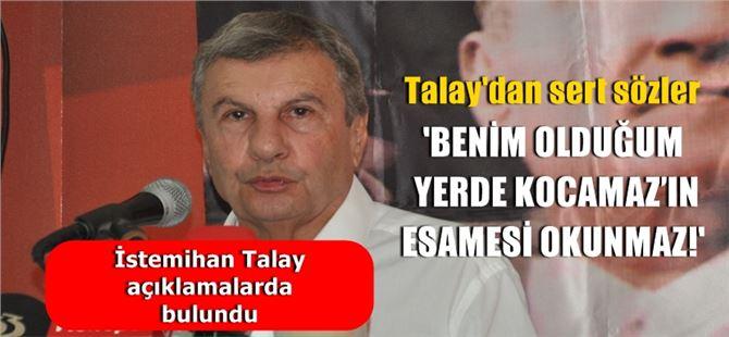 İstemihan Talay'dan, Kocamaz'a eleştiri