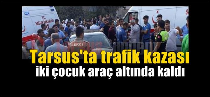 Tarsus'ta kaza, 2 çocuk araç altında kaldı