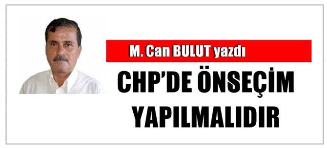 """M. Can Bulut yazdı """"CHP'de Önseçim Yapılmalıdır"""""""
