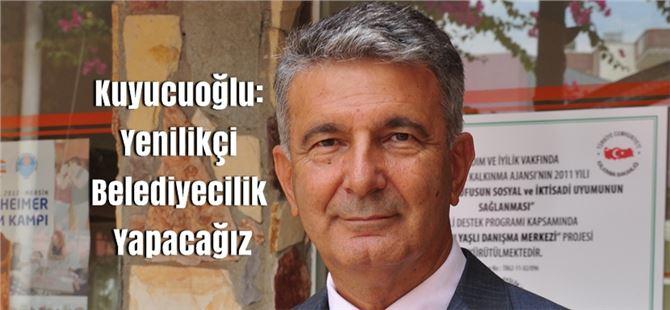 Kuyucuoğlu: Yenilikçi Belediyecilik Yapacağız