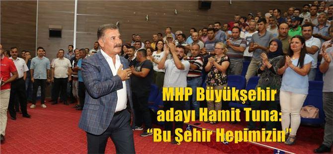 """MHP Büyükşehir adayı Hamit Tuna: """"Bu Şehir Hepimizin"""""""