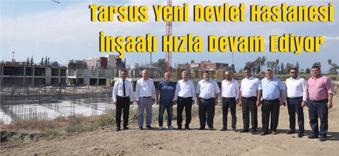 Tarsus Yeni Devlet Hastanesi İnşaatı Hızla Devam Ediyor