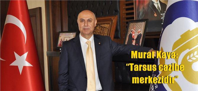 """Murat Kaya: """"Tarsus cazibe merkezidir"""""""