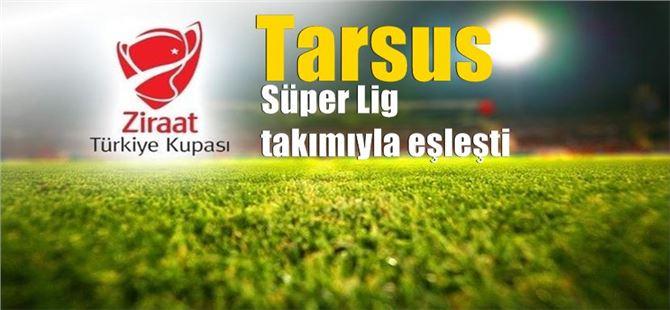 Tarsus İdmanyurdu, kupada Süper Lig takımıyla eşleşti