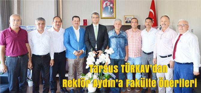 Tarsus TÜRKAV'dan Rektör Aydın'a Fakülte Önerileri