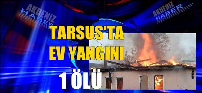 Tarsus'ta ev yangınında 1 kişi öldü