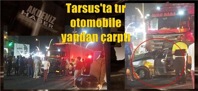 Tarsus'ta tır, otomobile yandan çarptı