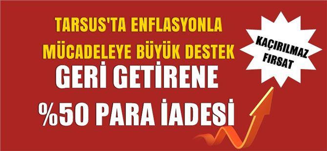 Tarsus'ta enflasyonla mücadelede kaçırılmaz fırsat... %50