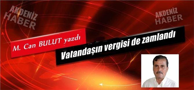 """Mehmet Can Bulut yazdı, """"Vatandaşın vergisi de zamlandı"""""""