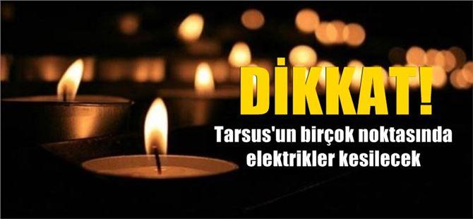 Tarsus'ta Pazartesi, Salı ve Çarşamba günleri elektrik kesintileri