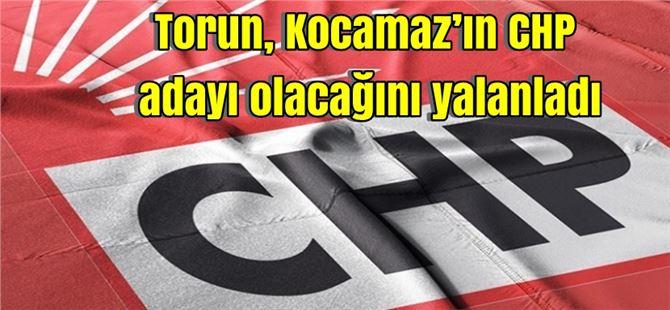 Torun, Kocamaz'ın CHP adayı olacağını yalanladı