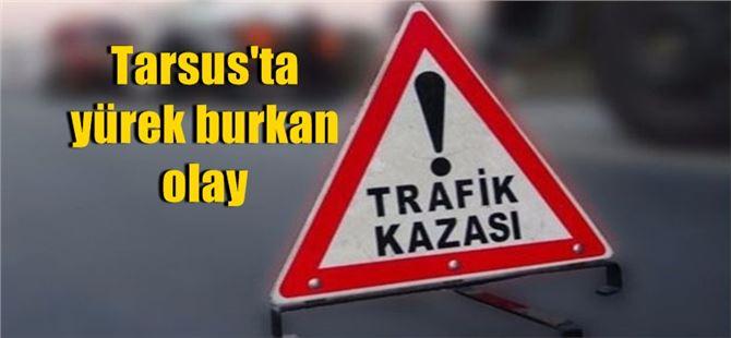 Tarsus'ta aracın altında kalan 2 yaşındaki çocuk yaşamını yitirdi