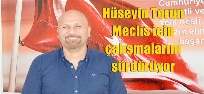 Hüseyin Torun, Belediye Meclis üyeliği konusunda çalışmalarını sürdürüyor