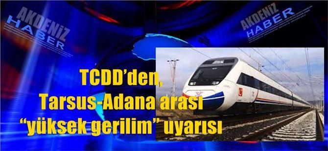 """TCDD'den, Tarsus-Adana arası """"yüksek gerilim"""" uyarısı"""