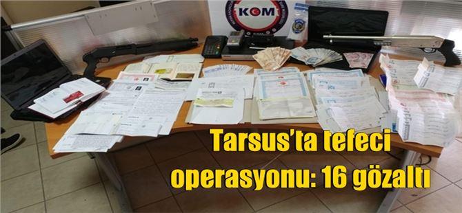 Tarsus'ta tefeci operasyonu: 16 gözaltı