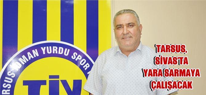Tarsus, Sivas'ta Yara Sarmaya Çalışacak