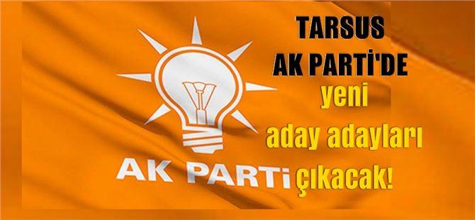 Tarsus Ak Parti'de yeni aday adayları çıkacak!
