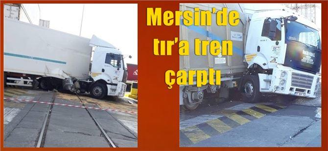 Mersin'de tır'a tren çarptı