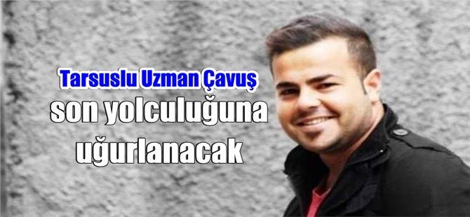 Vefat eden Tarsuslu Uzman Çavuş Mustafa Hoş, sonsuzluğa uğurlanacak