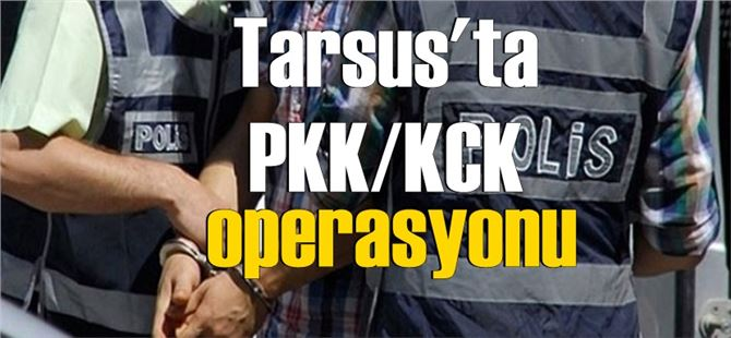 Tarsus'ta PKK/KCK operasyonu: 8 tutuklama