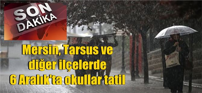 Son dakika, Mersin ve Tarsus'ta okullar 6 Aralık'ta tatil