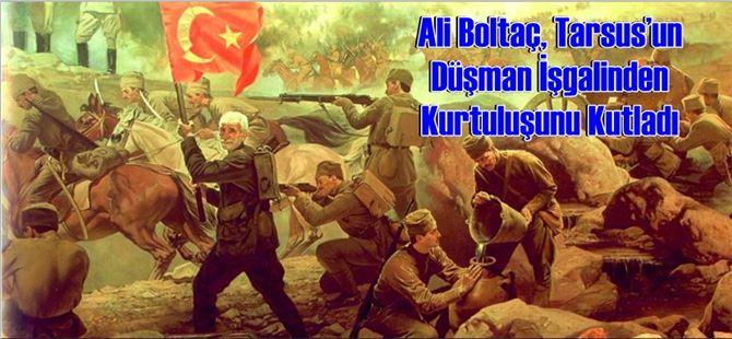 Ali Boltaç, Tarsus'un Düşman İşgalinden Kurtuluşunu Kutladı