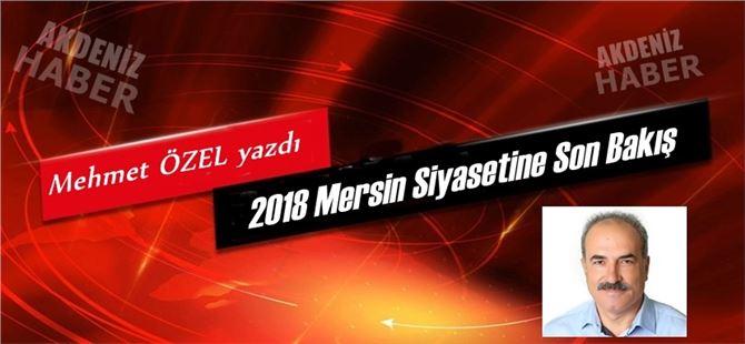 """Mehmet Özel yazdı, """"2018 Mersin Siyasetine Son Bakış"""""""