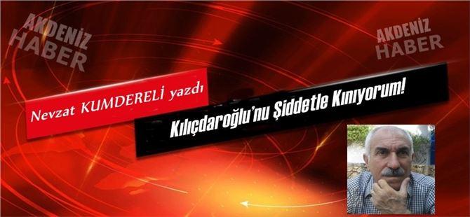 """Nevzat Kumdereli yazdı, """"Kılıçdaroğlu'nu Şiddetle Kınıyorum!"""""""