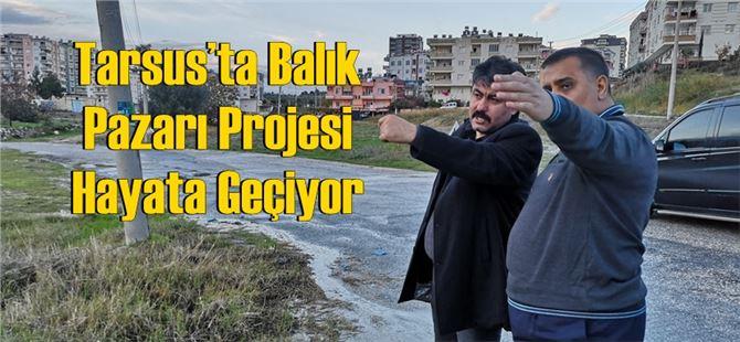 Tarsus'ta Balık Pazarı Projesi Hayata Geçiyor