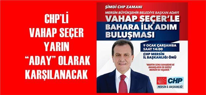 """CHP'li Vahap Seçer yarın """"Aday"""" olarak karşılanacak"""