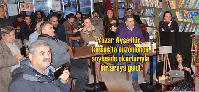 Yazar Ayşe Hür, Tarsus'ta düzenlenen söyleşide okurlarıyla bir araya geldi
