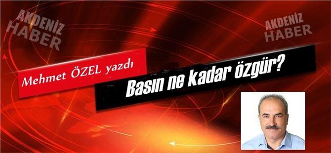 """Mehmet Özel yazdı, """"Basın ne kadar özgür?"""""""