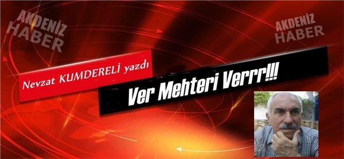 """Nevzat Kumdereli yazdı, """"Ver Mehteri Verrr!!!"""""""
