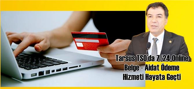 Tarsus TSO'da 7/24 Online Belge - Aidat Ödeme Hizmeti Hayata Geçti
