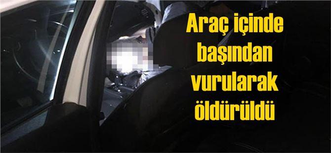 Mersin'de şahıs, araç içinde başından vurularak öldürüldü