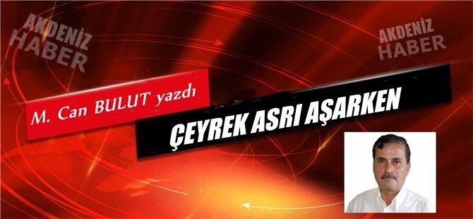 """Mehmet Can Bulut yazdı, """"Çeyrek Asrı Aşarken"""""""
