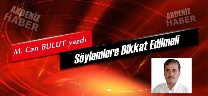 """Mehmet Can Bulut yazdı, """"Söylemlere Dikkat Edilmeli"""""""