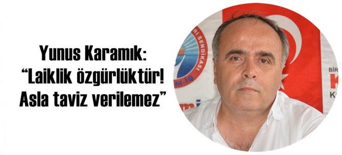 """Yunus Karamık: """"Laiklik özgürlüktür! Asla taviz verilemez"""""""