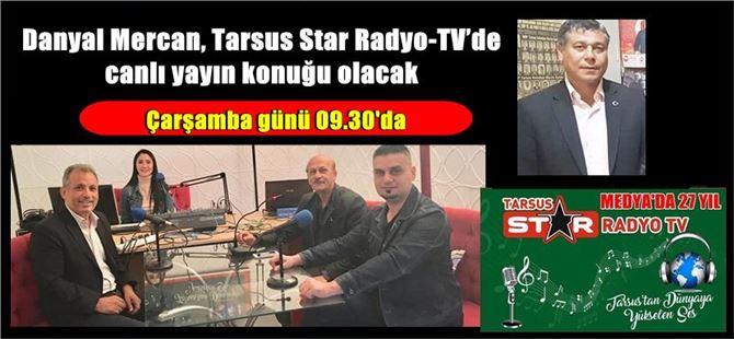 Danyal Mercan, Tarsus Star Radyo-TV'de canlı yayın konuğu olacak