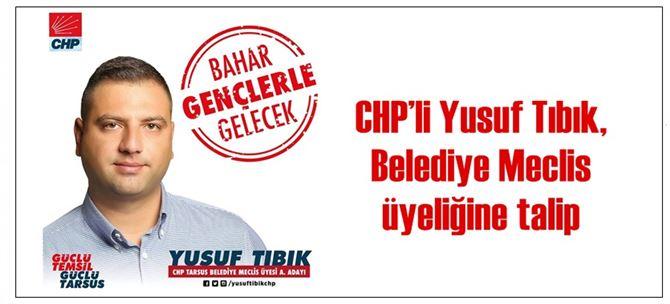 CHP'li Yusuf Tıbık, Belediye Meclis üyeliğine talip