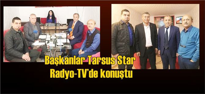 Başkanlar Tarsus Star Radyo-TV'de konuştu