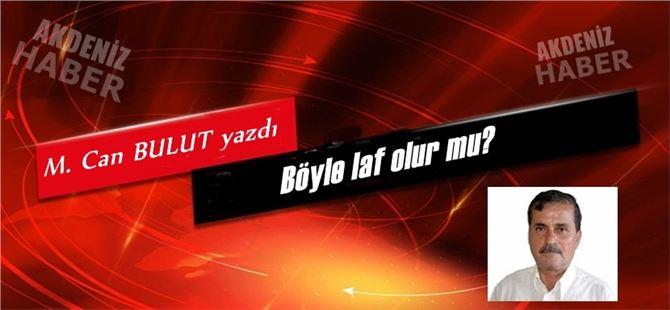 """Mehmet Can Bulut yazdı, """"Böyle laf olur mu?"""""""