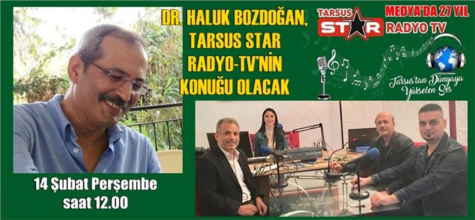 Dr. Haluk Bozdoğan, Tarsus Star Radyo-tv'nin konuğu olacak