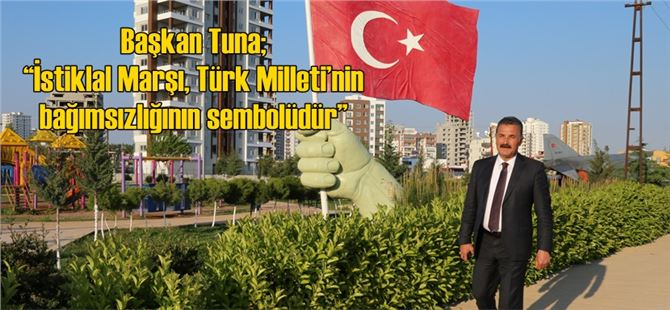 "Başkan Tuna; ""İstiklal Marşı, Türk Milleti'nin bağımsızlığının sembolüdür"""