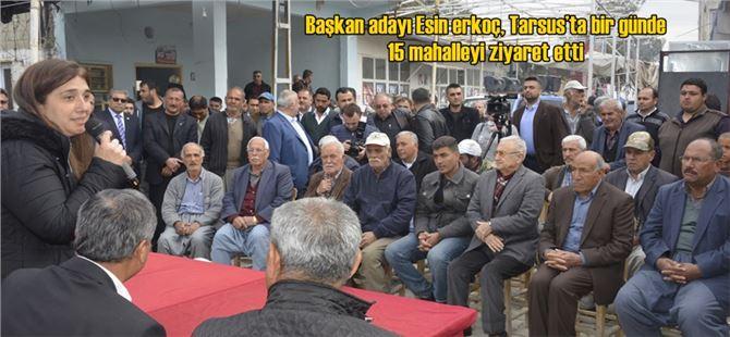 Başkan adayı Esin Erkoç, Tarsus'ta bir günde 15 mahalleyi ziyaret etti