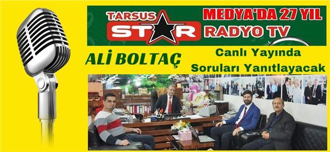 Ali Boltaç, Tarsus Star Radyo-TV'de gündemi değerlendirecek