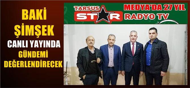 Baki Şimşek, Tarsus Star Radyo TV'de canlı yayın konuğu olacak