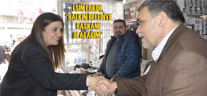 """Esin Erkoç: """"Halkın Belediye Başkanı Olacağım"""""""