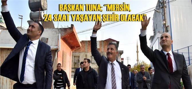"""Başkan Hamit Tuna; """"Mersin, 24 Saat Yaşayan Şehir Olacak"""""""