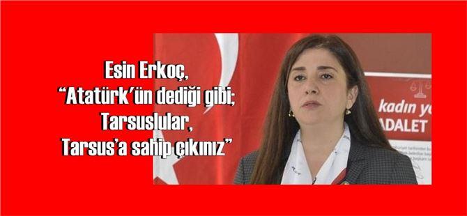 """Esin Erkoç, """"Atatürk'ün dediği gibi; Tarsuslular, Tarsus'a sahip çıkınız"""""""